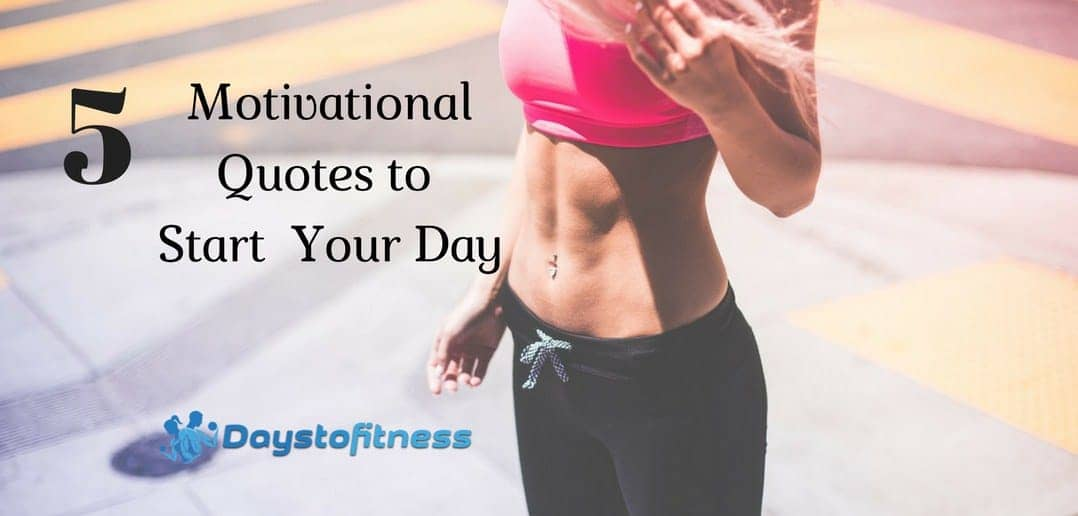 5 Motivational Quotes to Start Your Day   Days To Fitness
