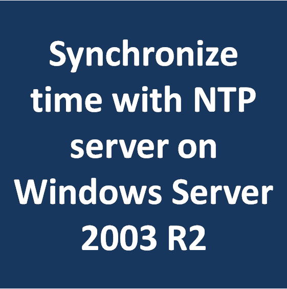 Synchronize Time With NTP Server On Windows 2003 R2