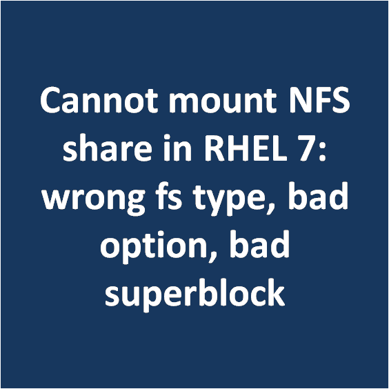 Cannot mount NFS share in RHEL 7: wrong fs type, bad option, bad
