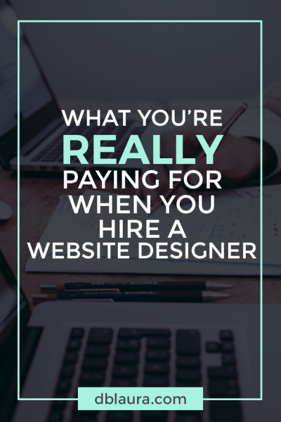 What You're Really Paying for When You Hire a Website Designer | Designed by Laura