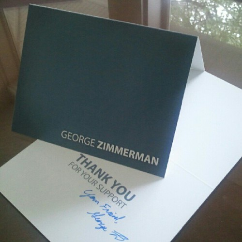 The New George Zimmerman Defense Fund, at George's request, will begin sending Thank You Cards to people who have contributed to the Defense Fund. Each card will be personaly signed by George. The identity of all donors will continue to be kept strictly confidential, and the envelope of the Thank You Cards will not have any reference to Mr. Zimmerman or the O'Mara Law Group.