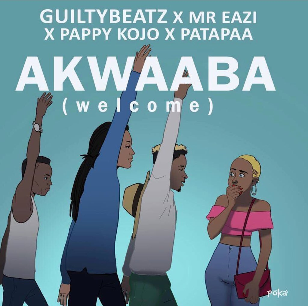 Guiltybeatz ft Pappy Kojo , Mr. Eazi & Patapaa - Akwaaba (Prod. by Guiltybeatz)