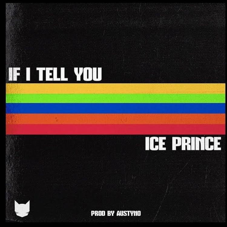 Ice Prince x DJ Spinall - If I Tell You (Prod. by Austyno)