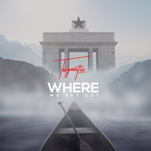 Trigmatic artwork 500x500 - Trigmatic - Where We Dey Go (Prod. by Genius Selection)