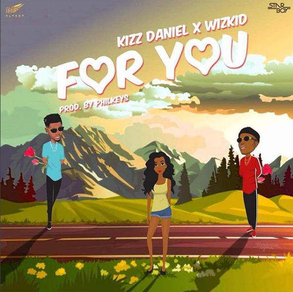Kizz Daniel feat. Wizkid - For You (Prod. by Philkeyz)