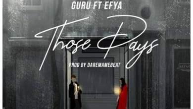 Photo of Guru feat. Efya – Those Days (Prod By DareMameBeats)