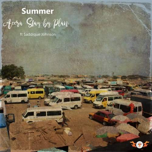Summer ft Saddique 500x500 - Summer feat. Saddique Johnson - Accra Stay By Plan (Prod. by A-Swag)