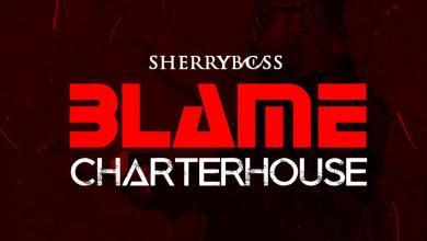 Photo of SherryBoss – Blame CharterHouse (Medikal Diss)