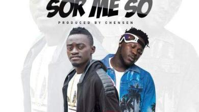 Photo of Lil Win ft. Medikal – Sor Me So (Prod By Chensen Beatz)