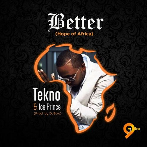 Tekno Ice Prince artwork 1 500x500 - Tekno & Ice Prince - Better (Hope For Africa) (Refix) (Prod. by DJ 9tro)