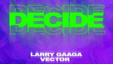 Photo of Larry Gaaga feat. Vector – Decide