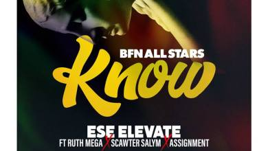 Photo of Ese Elevate – Know ft Ruth Mega, Scawter Salym & Assignment