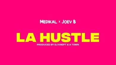 Photo of Medikal x Joey B – La Hustle