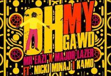 Oh My - Mr Eazi ft Major Lazer , Nicki Minaj & K4mo - Oh My Gawd