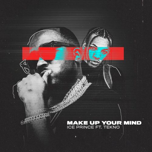 make up your mind cover 500x500 - Ice Prince - Make Up Your Mind ft. Tekno