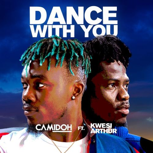 Camidoh Dance With You cover art 500x500 - Camidoh - Dance With You ft. Kwesi Arthur