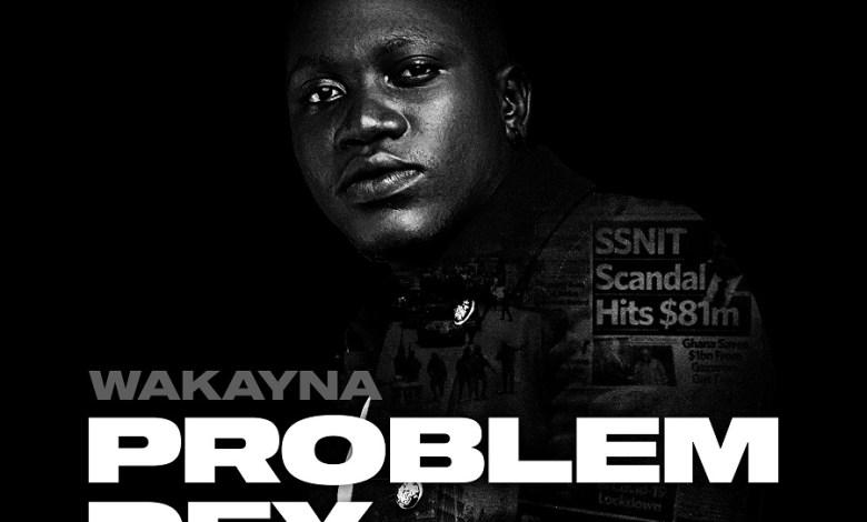 Wakayna Problem Dey Prod. by Cobby Dollar - Wakayna unveils new single 'Problem Dey'