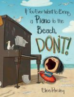 If You Ever Want to Bring a Piano to the Beach Don't by Elise Parsley