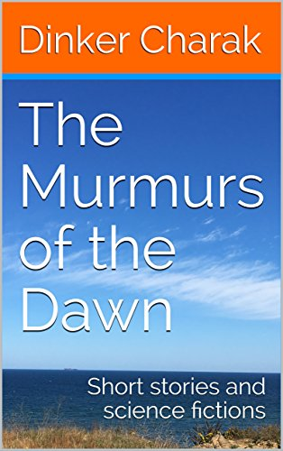 The Murmurs of the Dawn: Short stories and science fictions - Kindle Edition