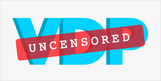 Your VDP: Uncensored