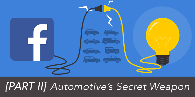 [PART II] Automotive's Secret Weapon: The Best and Most Powerful Facebook Ad Campaigns For Auto Dealers