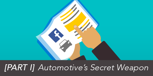 [PART I] Automotive's Secret Weapon: What Your Dealership NEEDS To Know About Facebook Ads
