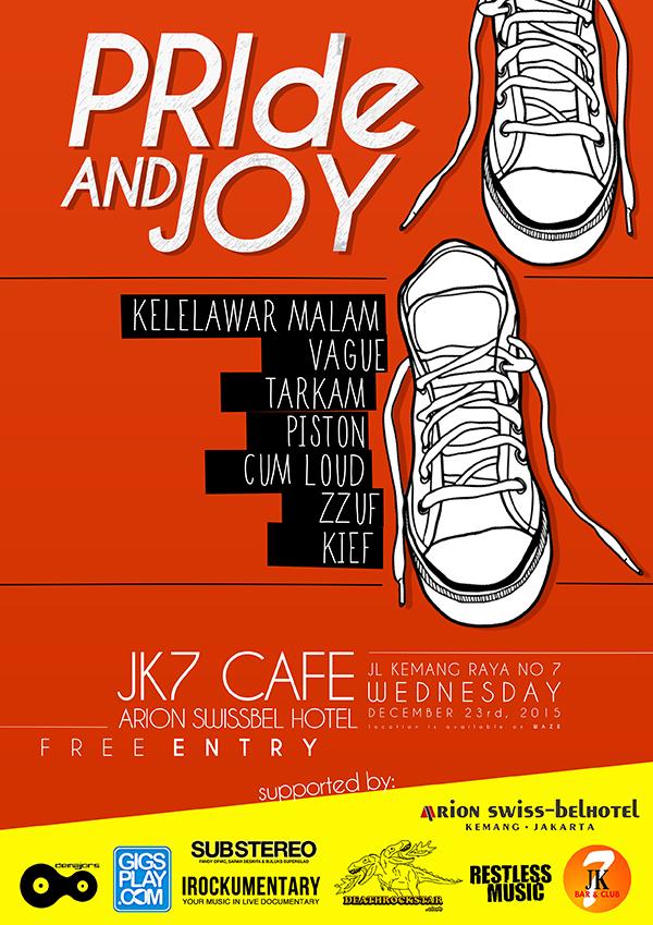 Rabu, 23 Desember 2015 JK7 Cafe, Arion Swiss-Belhotel Kemang Jl. Kemang Raya No. 7, Jakarta Selatan Start from 7pm till drop FREE Entry!! Pride and Joy menghadirkan: - Kelelawar Malam - Vague - Zzuf - KIEF - Piston - Cum Loud - taRRkam