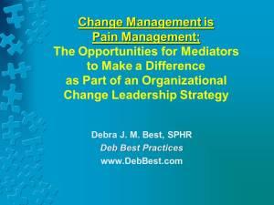 Change Management is Pain Management - Aug. 2015 - Deb Best Practices rev. 11 Aug. 2015