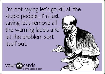 Meme - kill stupid people