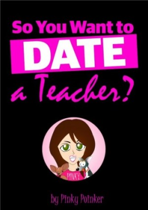 so you want to date a teacher