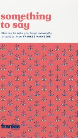 Book review: Something to Say by Frankie Magazine