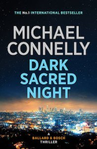 Dark Sacred Night by Micheal Connelly