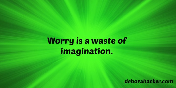 Worryisawasteofimagination.