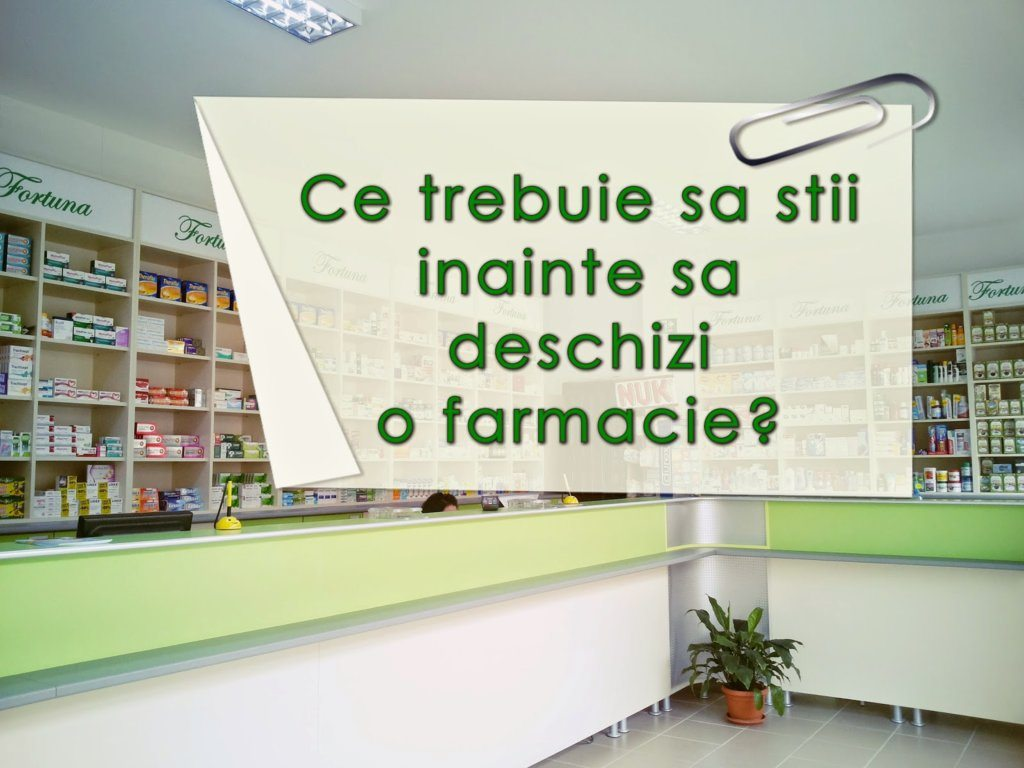 Ce trebuie sa stii inainte sa deschizi o farmacie?