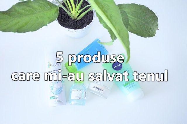 5 într-o săptămână #9 – produse care mi-au salvat tenul