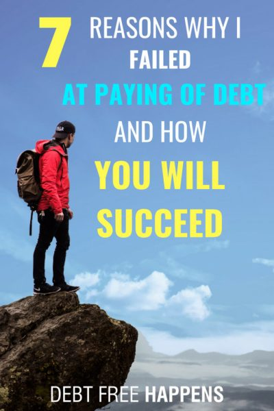 7 Reasons Why I Failed At Paying Off Debt and How You Will Succeed