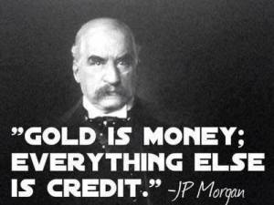 Gold Is Money - Everything Else Is Just Credit
