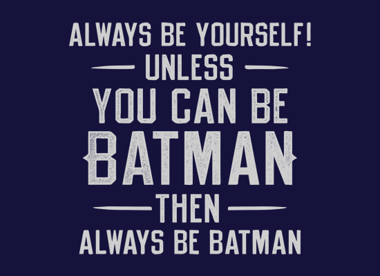 Be Yourself Batman