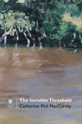 The Invisible Threshold. Catherine Phil MacCarthy. Dedalus Press, poetry from Ireland and the world