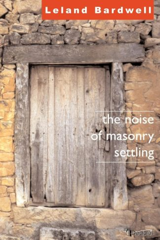 The Noise of Masonry Settling. Leland Bardwell. Dedalus Press, poetry from Ireland and the world
