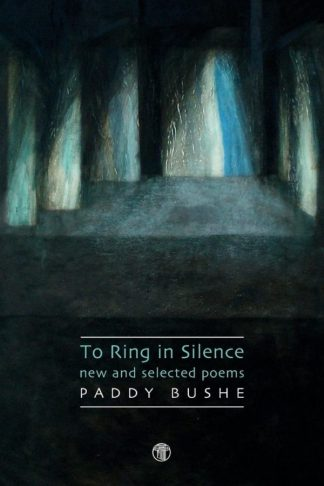 To Ring in Silence. Paddy Bushe. Dedalus Press, poetry from Ireland and the world
