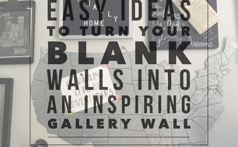 Easy Ideas to Turn your Blank Walls into an Inspiring Gallery Wall