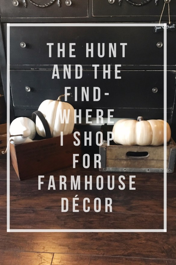 The Hunt and the Find-where I shop for farmhouse decor
