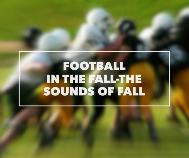 Football In The Fall-The Sounds Of Fall