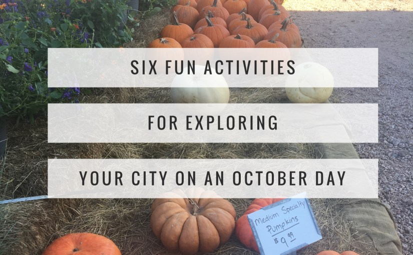 Six Fun Activities For Exploring Your City On An October Day