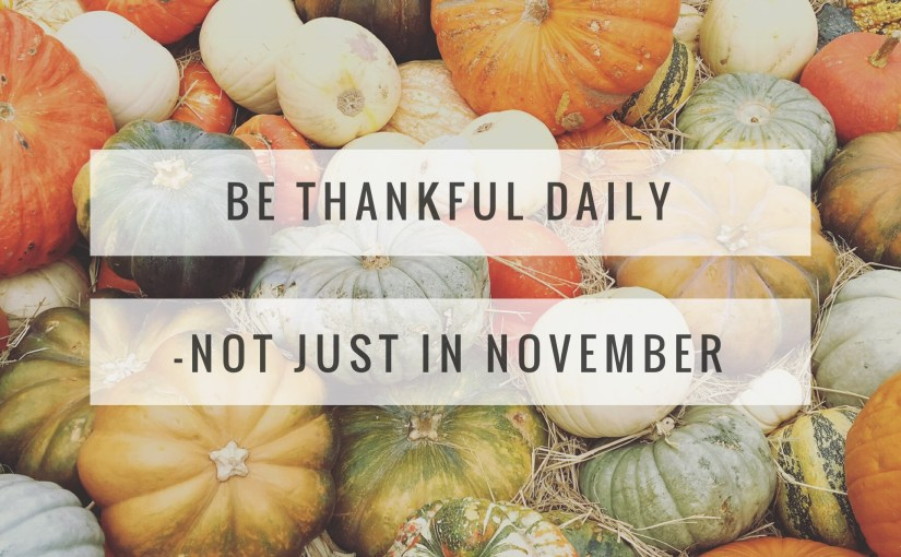 Be Thankful Daily-Not Just In November