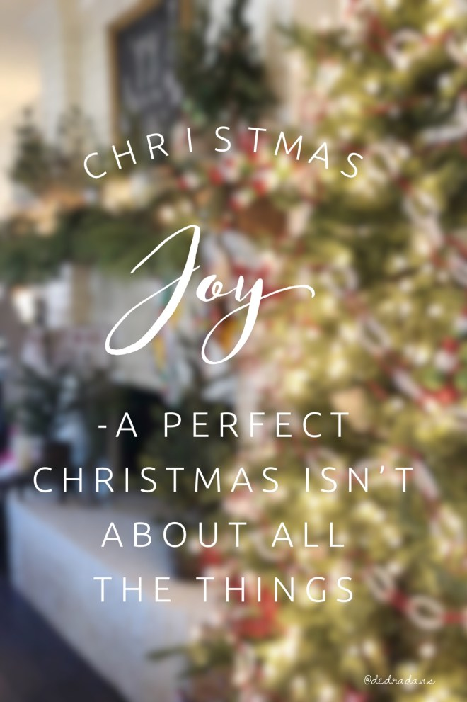 Christmas Joy-A Perfect Christmas Isn't About All the Things