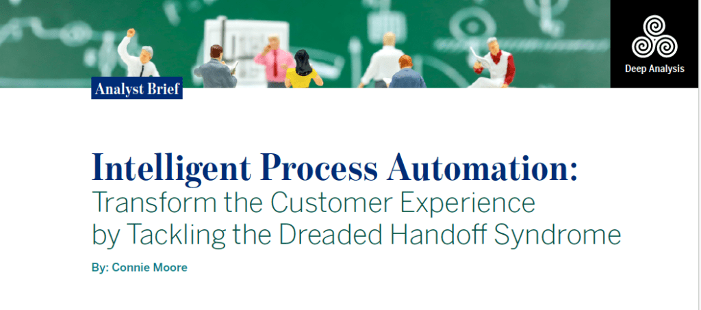 Deep Analysis   Intelligent Process Automation - Transform the Customer Experience by Tackling the Dreaded Handoff Syndrome