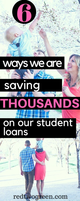 6 ways we are saving thousands on our student loans