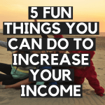 FUN THING YOU CAN DO TO INCREASE YOUR INCOME